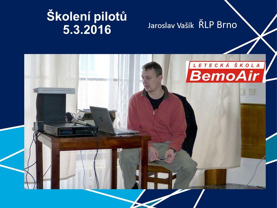 0 Školení pilotů 5.3.2016 Jaroslav Vašík ŘLP Brno