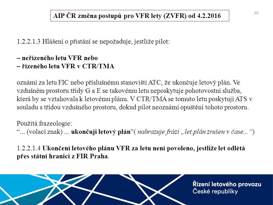 30 1.2.2.1.3 Hlášení o přistání se nepožaduje, jestliže pilot: – neřízeného letu VFR nebo – řízeného letu VFR v CTR/TMA oznámí za letu FIC nebo příslušnému stanovišti ATC, že ukončuje letový plán.