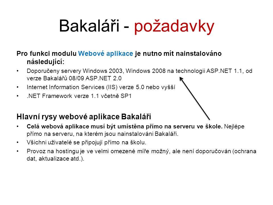 Bakaláři - požadavky Pro funkci modulu Webové aplikace je nutno mít nainstalováno následující: Doporučeny servery Windows 2003, Windows 2008 na techno