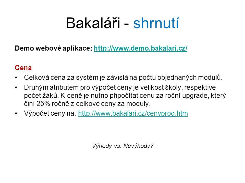 Bakaláři - shrnutí Demo webové aplikace: http://www.demo.bakalari.cz/http://www.demo.bakalari.cz/ Cena Celková cena za systém je závislá na počtu objednaných modulů.