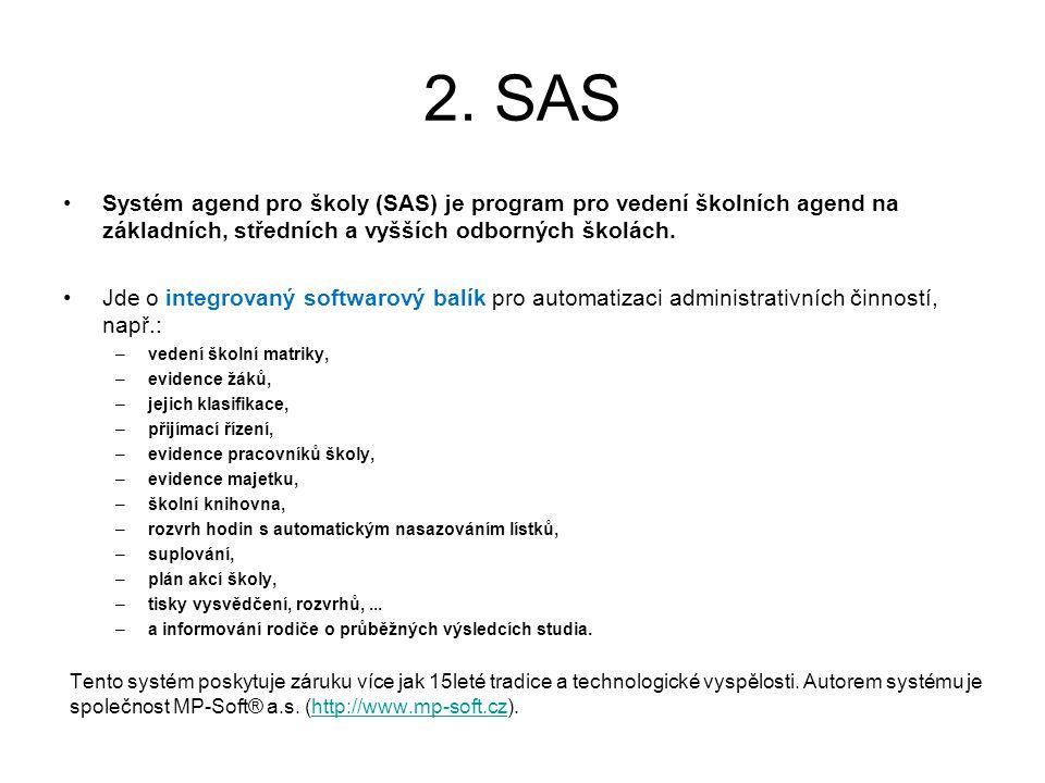 2. SAS Systém agend pro školy (SAS) je program pro vedení školních agend na základních, středních a vyšších odborných školách. Jde o integrovaný softw