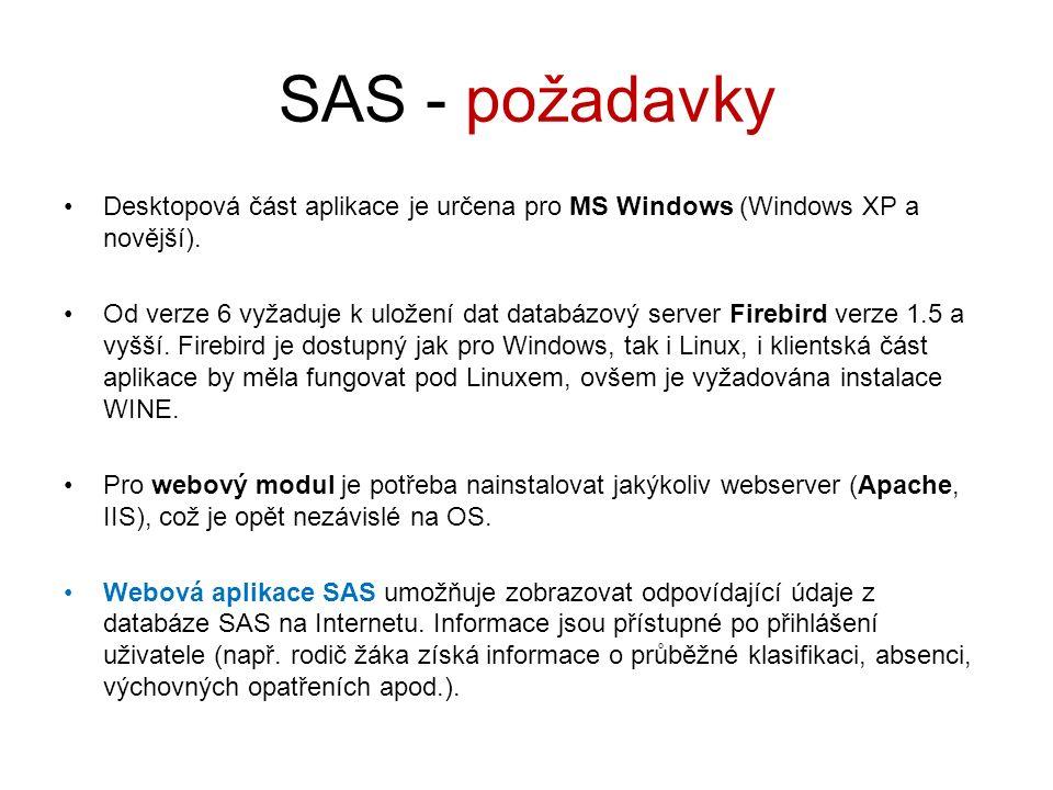 SAS - požadavky Desktopová část aplikace je určena pro MS Windows (Windows XP a novější). Od verze 6 vyžaduje k uložení dat databázový server Firebird