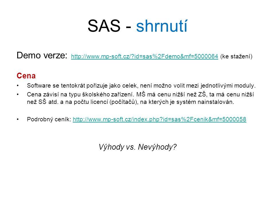 SAS - shrnutí Demo verze: http://www.mp-soft.cz/ id=sas%2Fdemo&mf=5000064 (ke stažení) http://www.mp-soft.cz/ id=sas%2Fdemo&mf=5000064 Cena Software se tentokrát pořizuje jako celek, není možno volit mezi jednotlivými moduly.