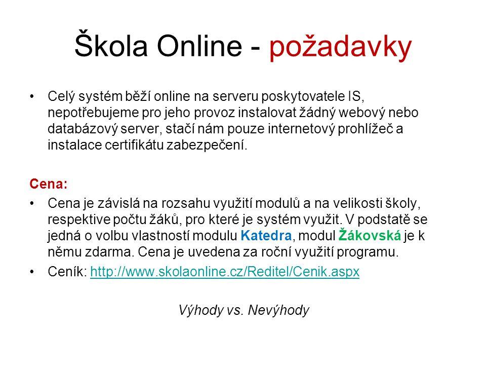 Škola Online - požadavky Celý systém běží online na serveru poskytovatele IS, nepotřebujeme pro jeho provoz instalovat žádný webový nebo databázový server, stačí nám pouze internetový prohlížeč a instalace certifikátu zabezpečení.