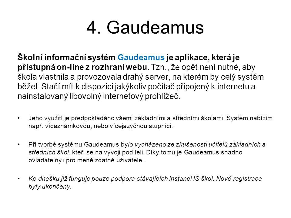 4. Gaudeamus Školní informační systém Gaudeamus je aplikace, která je přístupná on-line z rozhraní webu. Tzn., že opět není nutné, aby škola vlastnila