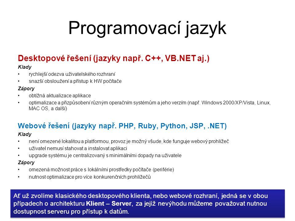 Programovací jazyk Desktopové řešení (jazyky např. C++, VB.NET aj.) Klady rychlejší odezva uživatelského rozhraní snazší obsloužení a přístup k HW poč