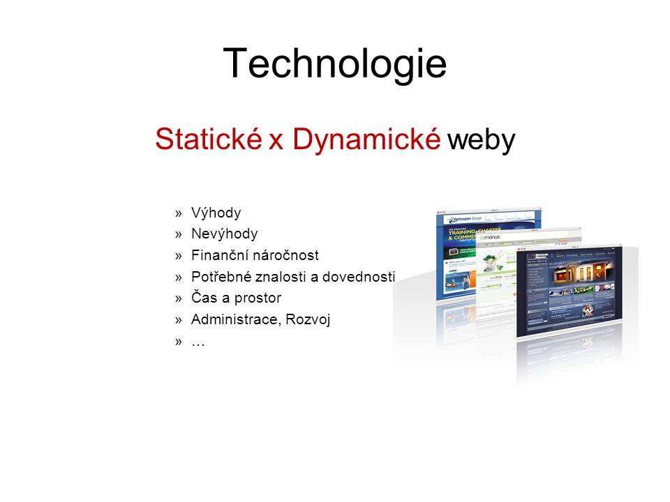 Technologie Statické x Dynamické weby »Výhody »Nevýhody »Finanční náročnost »Potřebné znalosti a dovednosti »Čas a prostor »Administrace, Rozvoj »…