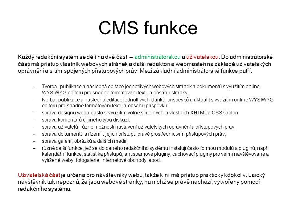 CMS funkce Každý redakční systém se dělí na dvě části – administrátorskou a uživatelskou. Do administrátorské části má přístup vlastník webových strán