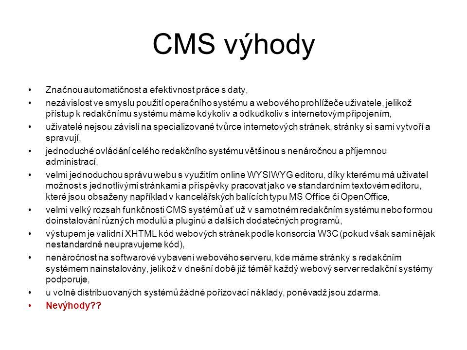 CMS výhody Značnou automatičnost a efektivnost práce s daty, nezávislost ve smyslu použití operačního systému a webového prohlížeče uživatele, jelikož