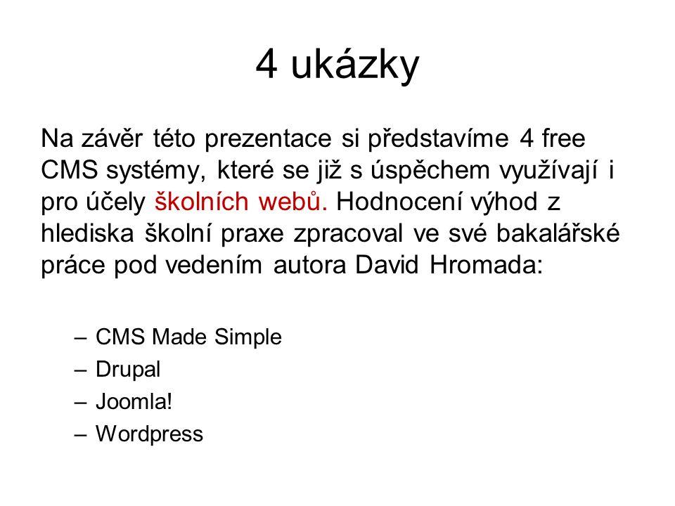 4 ukázky Na závěr této prezentace si představíme 4 free CMS systémy, které se již s úspěchem využívají i pro účely školních webů. Hodnocení výhod z hl