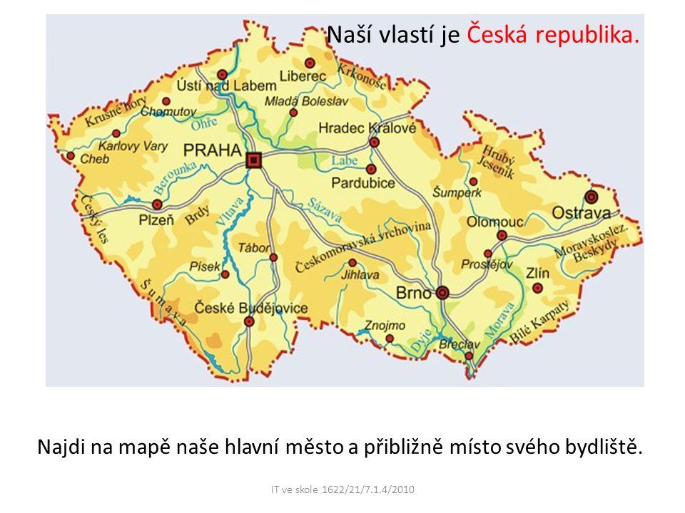 Naší vlastí je Česká republika. Najdi na mapě naše hlavní město a přibližně místo svého bydliště.