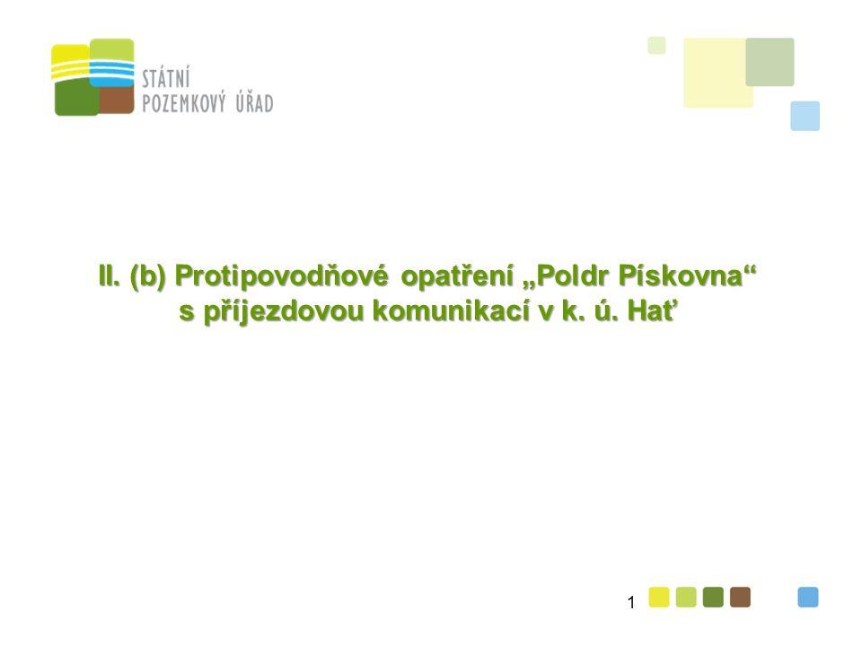 """II. (b) Protipovodňové opatření """"Poldr Pískovna s příjezdovou komunikací v k. ú. Hať 1"""