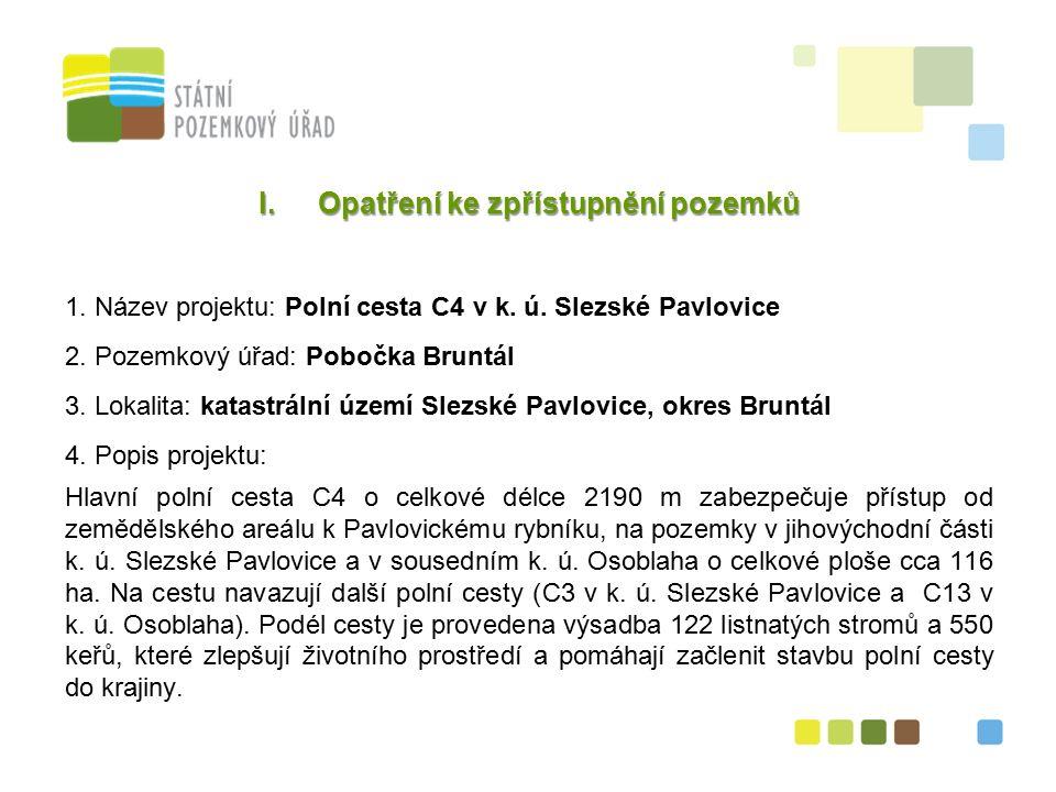 3 I.Opatření ke zpřístupnění pozemků 1. Název projektu: Polní cesta C4 v k.