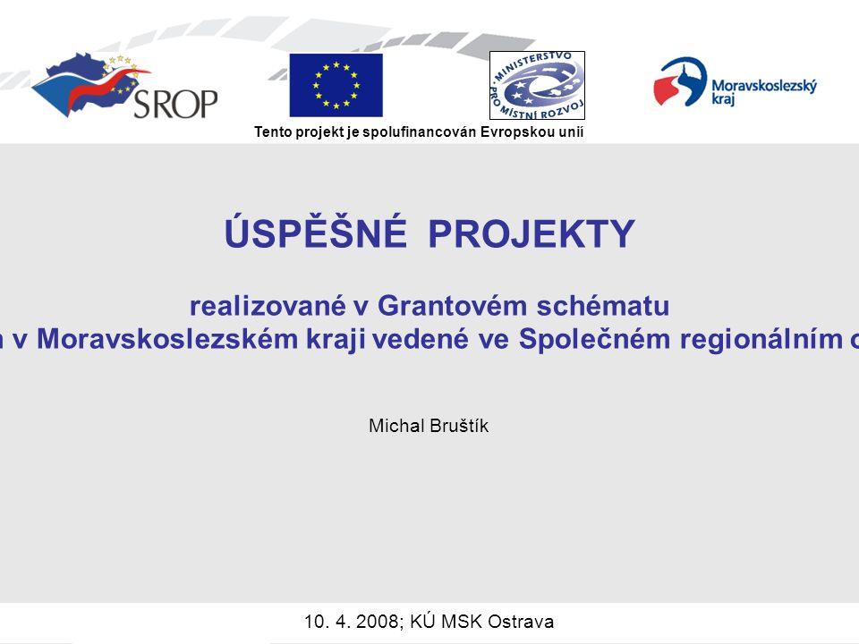 ÚSPĚŠNÉ PROJEKTY realizované v Grantovém schématu Podpora místní infrastruktury pro cestovní ruch v Moravskoslezském kraji vedené ve Společném regionálním operačním programu (SROP) v letech 2004-2006 Michal Bruštík 10.