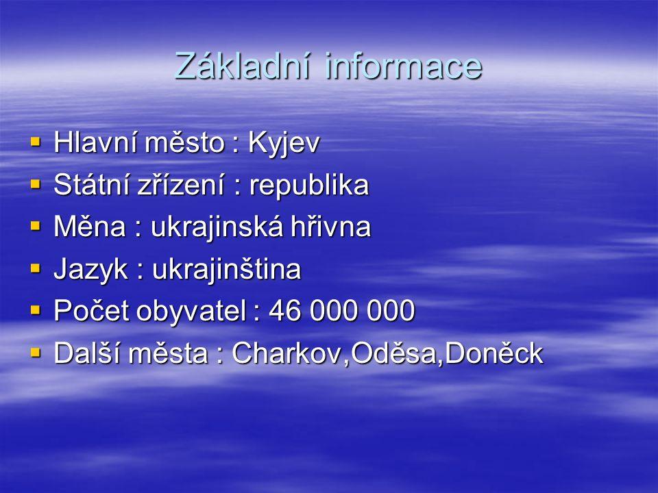 Základní informace  Hlavní město : Kyjev  Státní zřízení : republika  Měna : ukrajinská hřivna  Jazyk : ukrajinština  Počet obyvatel : 46 000 000