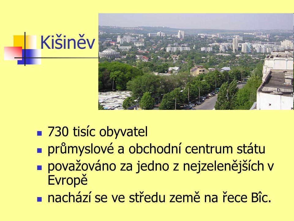 Kišiněv 730 tisíc obyvatel průmyslové a obchodní centrum státu považováno za jedno z nejzelenějších v Evropě nachází se ve středu země na řece Bîc.