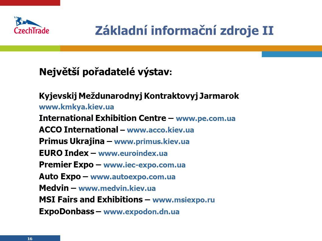 16 Základní informační zdroje II Největší pořadatelé výstav : Kyjevskij Meždunarodnyj Kontraktovyj Jarmarok www.kmkya.kiev.ua International Exhibition