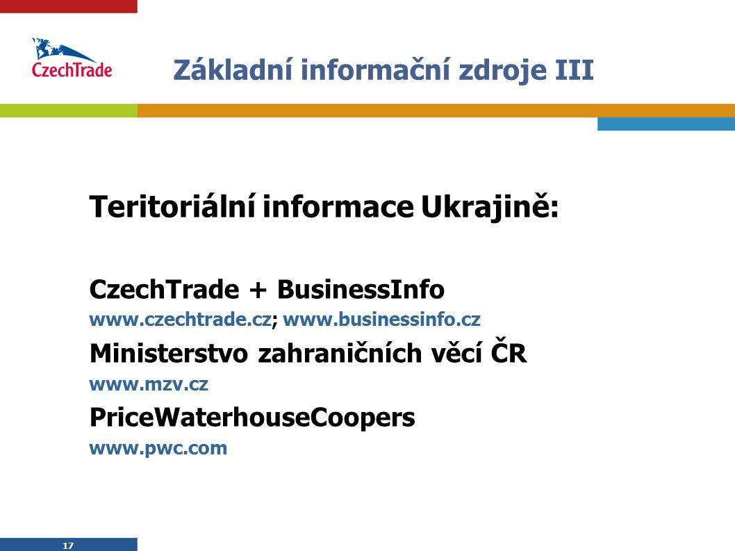 17 Základní informační zdroje III Teritoriální informace Ukrajině: CzechTrade + BusinessInfo www.czechtrade.cz; www.businessinfo.cz Ministerstvo zahra