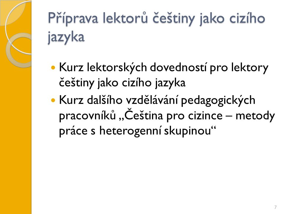 """Příprava lektorů češtiny jako cizího jazyka Kurz lektorských dovedností pro lektory češtiny jako cizího jazyka Kurz dalšího vzdělávání pedagogických pracovníků """"Čeština pro cizince – metody práce s heterogenní skupinou 7"""
