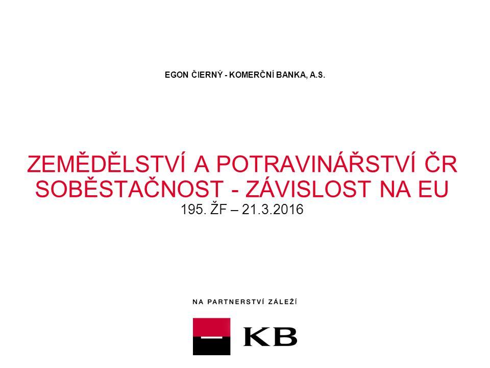 ZEMĚDĚLSTVÍ A POTRAVINÁŘSTVÍ ČR SOBĚSTAČNOST - ZÁVISLOST NA EU 195.