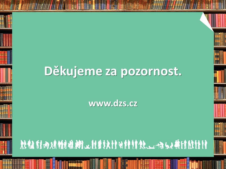 Děkujeme za pozornost. www.dzs.cz