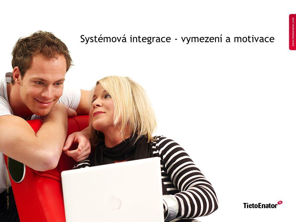 Copyright 2008 TietoEnator Corporation 11 Systémová integrace - vymezení a motivace