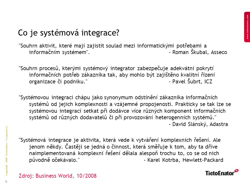 Copyright 2008 TietoEnator Corporation 13 Co je systémová integrace.