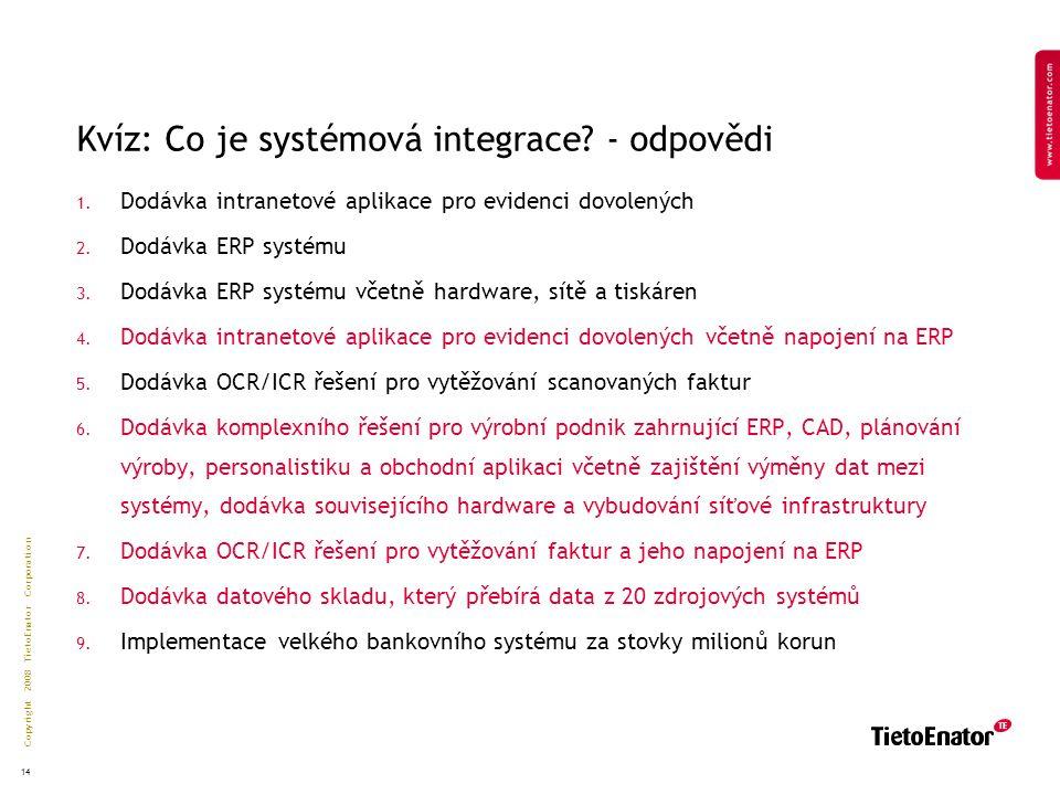 Copyright 2008 TietoEnator Corporation 14 Kvíz: Co je systémová integrace.