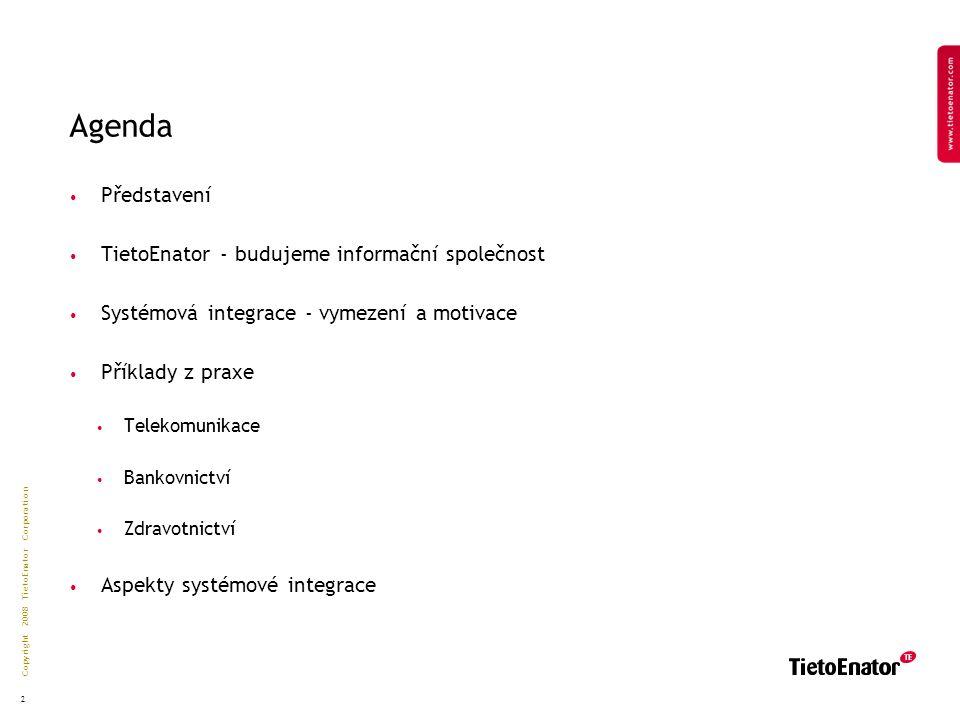 Copyright 2008 TietoEnator Corporation 2 Agenda Představení TietoEnator - budujeme informační společnost Systémová integrace - vymezení a motivace Příklady z praxe Telekomunikace Bankovnictví Zdravotnictví Aspekty systémové integrace