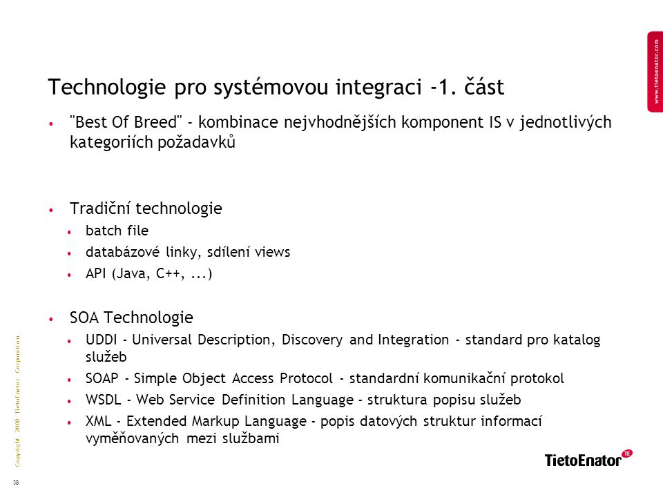 Copyright 2008 TietoEnator Corporation 38 Technologie pro systémovou integraci -1.