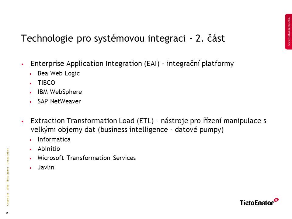 Copyright 2008 TietoEnator Corporation 39 Technologie pro systémovou integraci - 2. část Enterprise Application Integration (EAI) - integrační platfor