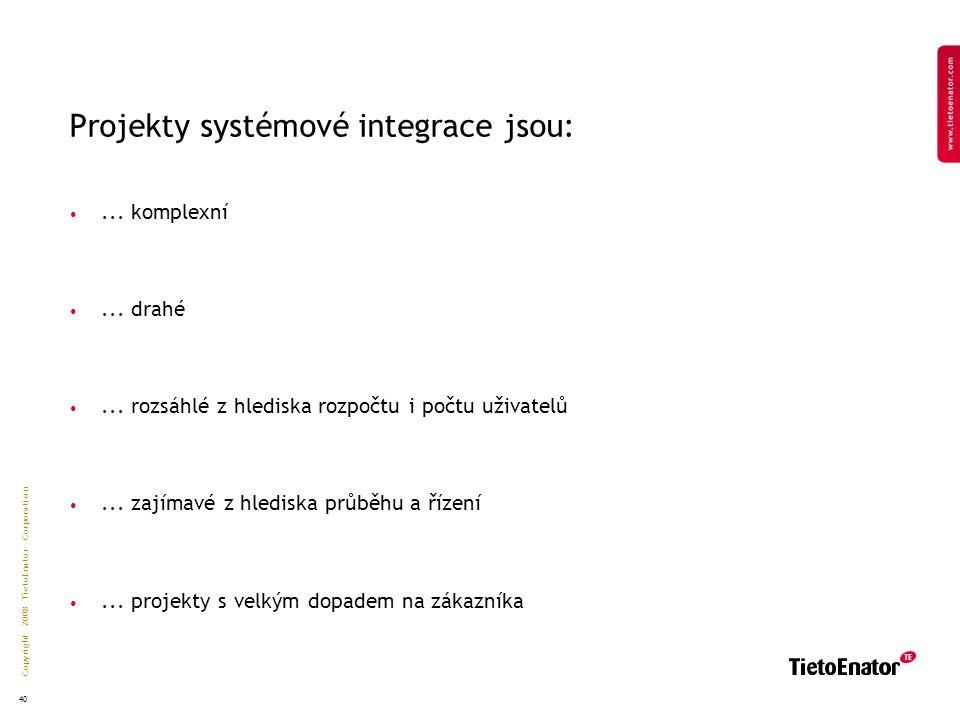 Copyright 2008 TietoEnator Corporation 40 Projekty systémové integrace jsou:...