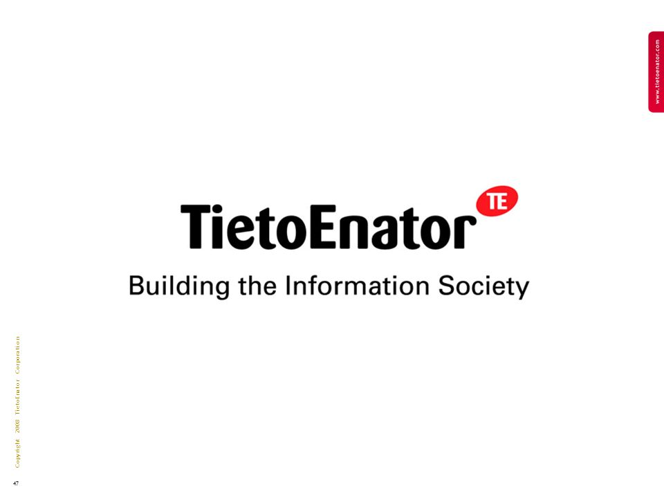 Copyright 2008 TietoEnator Corporation 47