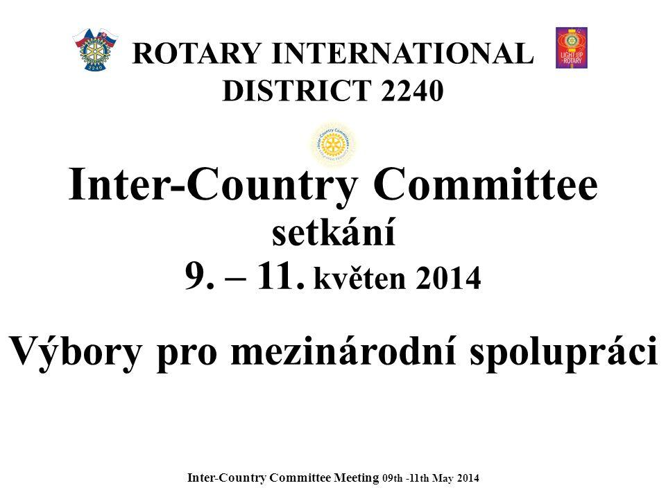 ROTARY INTERNATIONAL DISTRICT 2240 Inter-Country Committee setkání 9. – 11. květen 2014 Výbory pro mezinárodní spolupráci Inter-Country Committee Meet