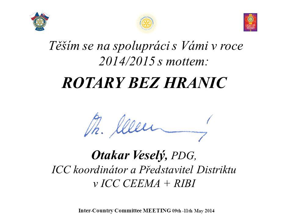 Těším se na spolupráci s Vámi v roce 2014/2015 s mottem: ROTARY BEZ HRANIC Otakar Veselý, PDG, ICC koordinátor a Představitel Distriktu v ICC CEEMA + RIBI Inter-Country Committee MEETING 09th -11th May 2014