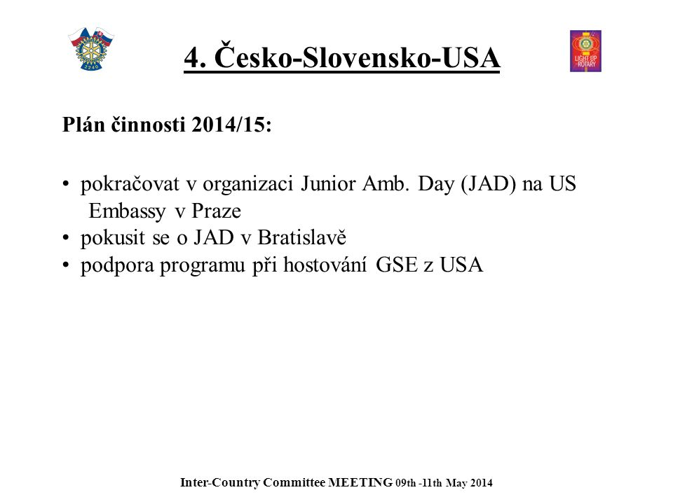 4. Česko-Slovensko-USA Plán činnosti 2014/15: pokračovat v organizaci Junior Amb.