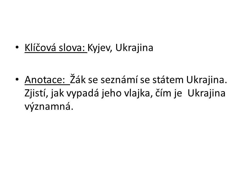 Klíčová slova: Kyjev, Ukrajina Anotace: Žák se seznámí se státem Ukrajina.