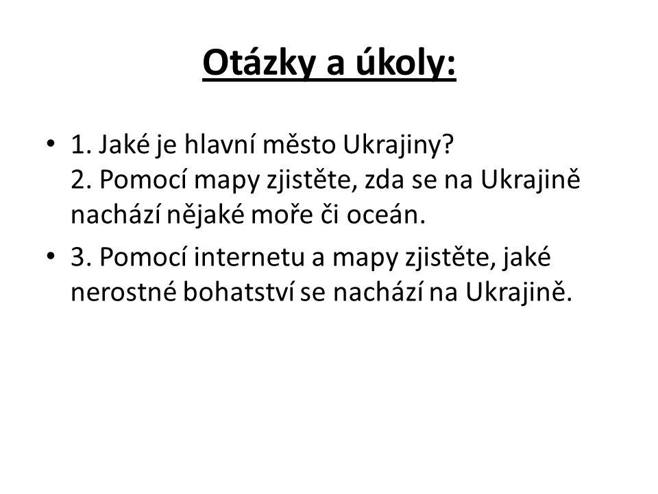 Otázky a úkoly: 1. Jaké je hlavní město Ukrajiny.