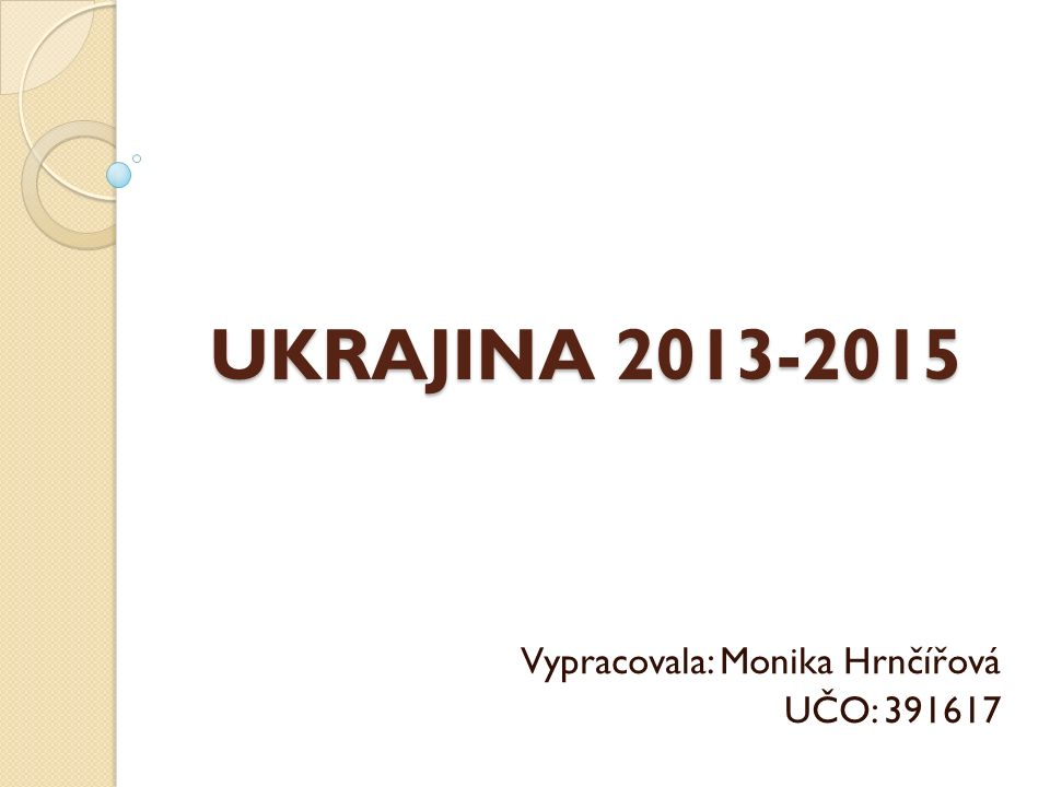 UKRAJINA 2013-2015 Vypracovala: Monika Hrnčířová UČO: 391617