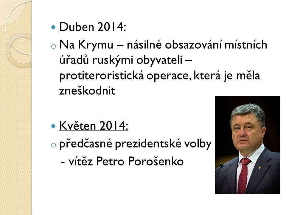 Duben 2014: o Na Krymu – násilné obsazování místních úřadů ruskými obyvateli – protiteroristická operace, která je měla zneškodnit Květen 2014: o předčasné prezidentské volby - vítěz Petro Porošenko