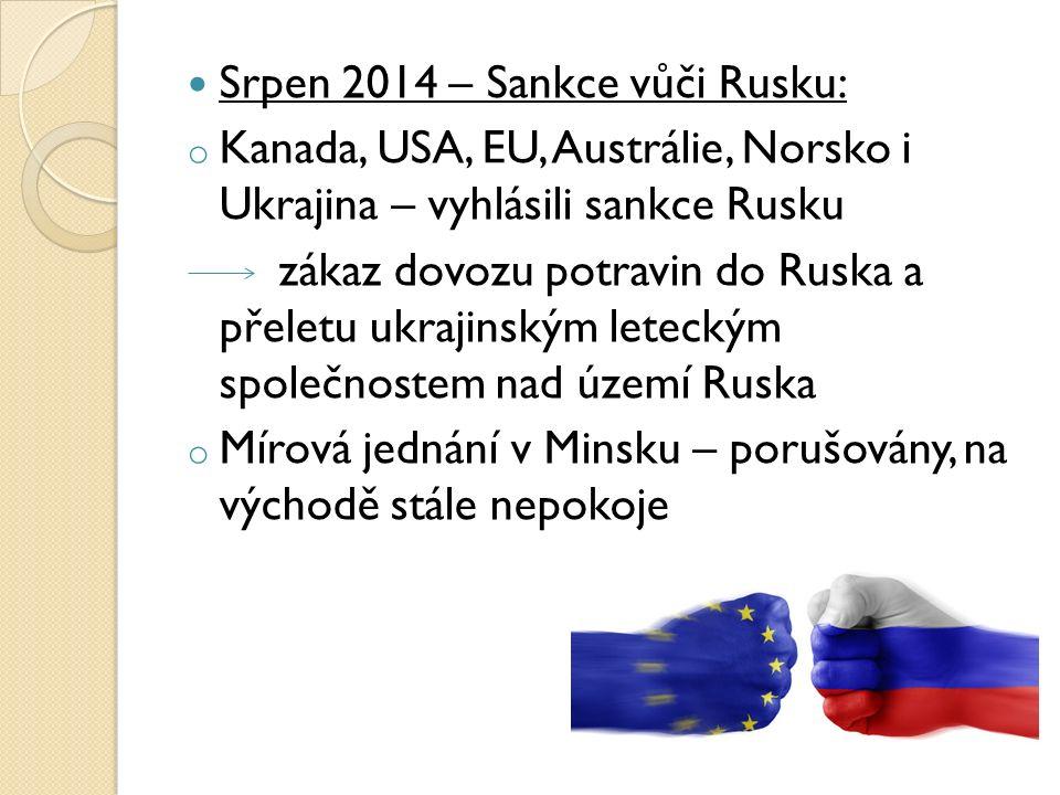 Srpen 2014 – Sankce vůči Rusku: o Kanada, USA, EU, Austrálie, Norsko i Ukrajina – vyhlásili sankce Rusku zákaz dovozu potravin do Ruska a přeletu ukrajinským leteckým společnostem nad území Ruska o Mírová jednání v Minsku – porušovány, na východě stále nepokoje