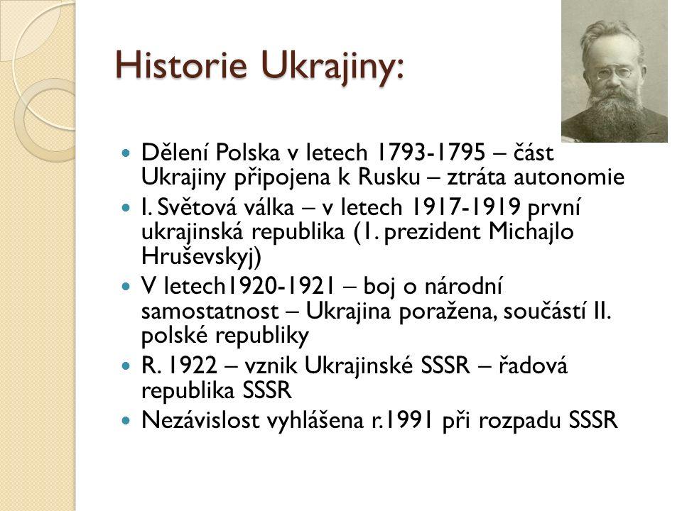 Historie Ukrajiny: Dělení Polska v letech 1793-1795 – část Ukrajiny připojena k Rusku – ztráta autonomie I. Světová válka – v letech 1917-1919 první u