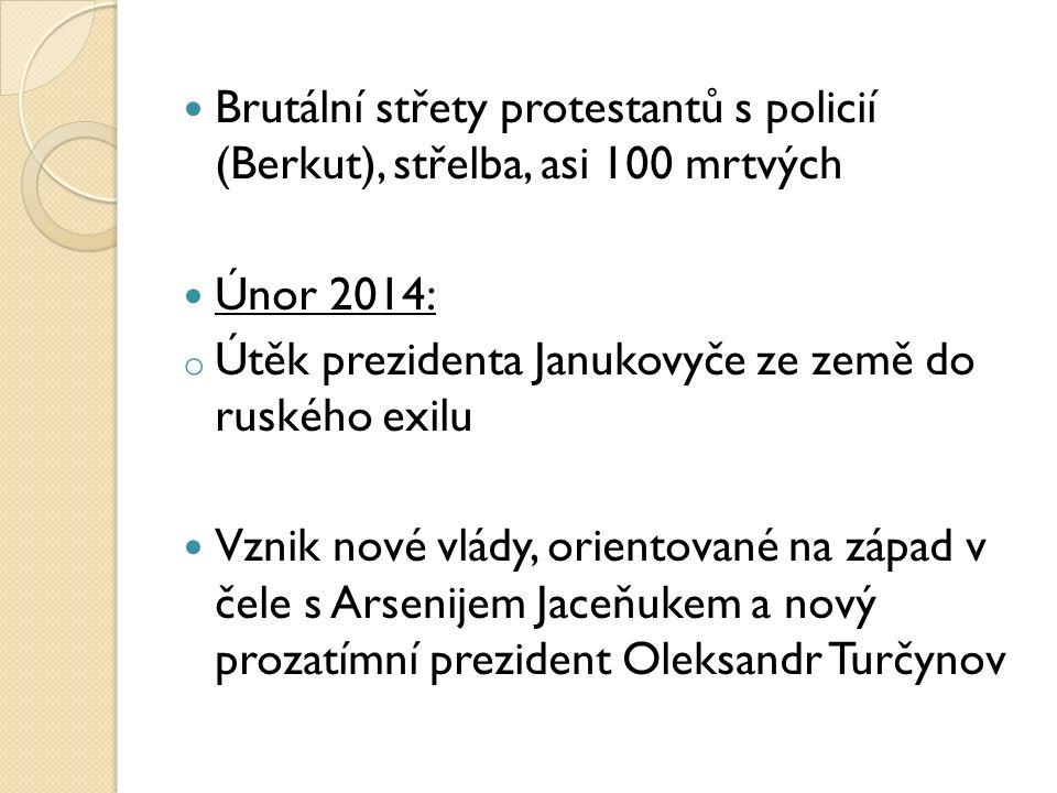 Brutální střety protestantů s policií (Berkut), střelba, asi 100 mrtvých Únor 2014: o Útěk prezidenta Janukovyče ze země do ruského exilu Vznik nové v