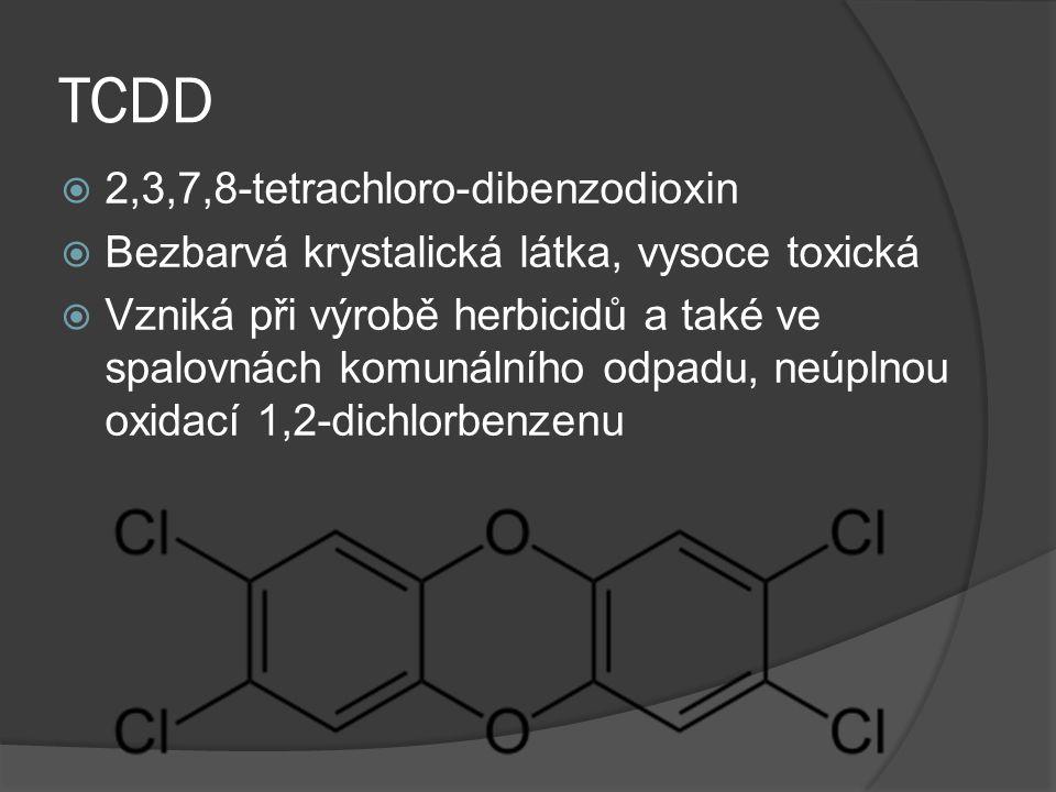 TCDD  2,3,7,8-tetrachloro-dibenzodioxin  Bezbarvá krystalická látka, vysoce toxická  Vzniká při výrobě herbicidů a také ve spalovnách komunálního odpadu, neúplnou oxidací 1,2-dichlorbenzenu