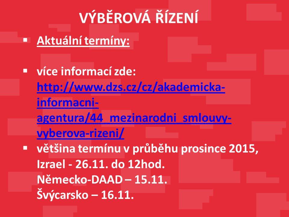  Aktuální termíny:  více informací zde: http://www.dzs.cz/cz/akademicka- informacni- agentura/44_mezinarodni_smlouvy- vyberova-rizeni/ http://www.dzs.cz/cz/akademicka- informacni- agentura/44_mezinarodni_smlouvy- vyberova-rizeni/  většina termínu v průběhu prosince 2015, Izrael - 26.11.