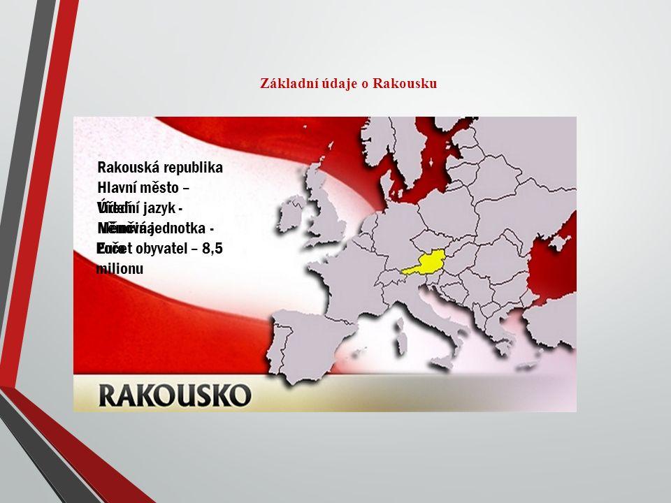 Základní údaje o Rakousku Rakouská republika Hlavní město – Vídeň Úřední jazyk - Němčina Měnová jednotka - Euro Počet obyvatel – 8,5 milionu