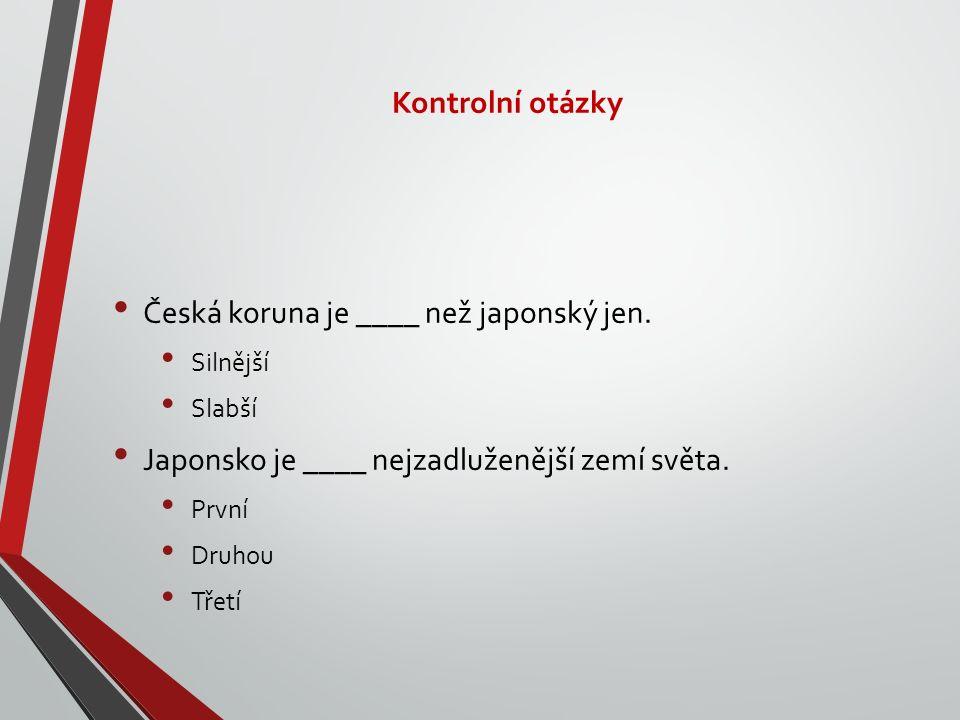 Kontrolní otázky Č eská koruna je ____ než japonský jen.