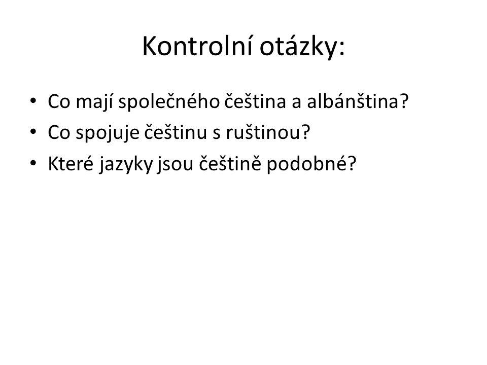 Kontrolní otázky: Co mají společného čeština a albánština.