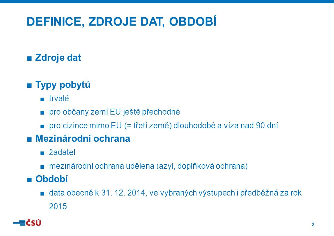 3 ■Domácí zdroje: ■ČSÚ (Český statistický úřad) ■MV ČR (Ministerstvo vnitra České republiky)MV ČR ■MPSV (Ministerstvo práce a sociálních věcí)MPSV ■VÚPSV (Výzkumný ústav práce a sociálních věcí – VÚPSV, v.v.i) ■MPO (Ministerstvo průmyslu a obchodu)MPO ■Zahraniční zdroje: ■EUROSTAT (Evropský statistický úřad)EUROSTAT ■OECD (Organizace pro ekonomickou spolupráci a rozvoj)OECD ■MIGRATION POLICY INSTITUTEMIGRATION POLICY INSTITUTE ZDROJE DAT