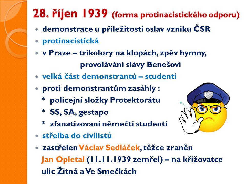 28. říjen 1939 (forma protinacistického odporu) demonstrace u příležitosti oslav vzniku ČSR protinacistická v Praze – trikolory na klopách, zpěv hymny